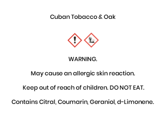 Cuban Tobacco & Oak WARNING. May cause an allergic skin reaction.  Keep out of reach of children. DO NOT EAT. Contains Citral, Coumarin, Geraniol, d-Limonene.