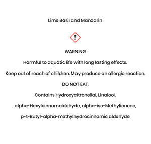 Lime Basil and Mandarin  WARNING Harmful to aquatic life with long lasting e¬ffects. Keep out of reach of children. May produce an allergic reaction. DO NOT EAT. Contains Hydroxycitronellal, Linalool, alpha-Hexylcinnamaldehyde, alpha-iso-Methylionone, p-t-Butyl-alpha-methylhydrocinnamic aldehyde