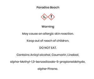 Paradise Beach  Warning May cause an allergic skin reaction. Keep out of reach of children. DO NOT EAT. Contains Anisyl alcohol, Coumarin, Linalool, alpha-Methyl-1,3-benzodioxole-5-propionaldehyde, alpha-Pinene.