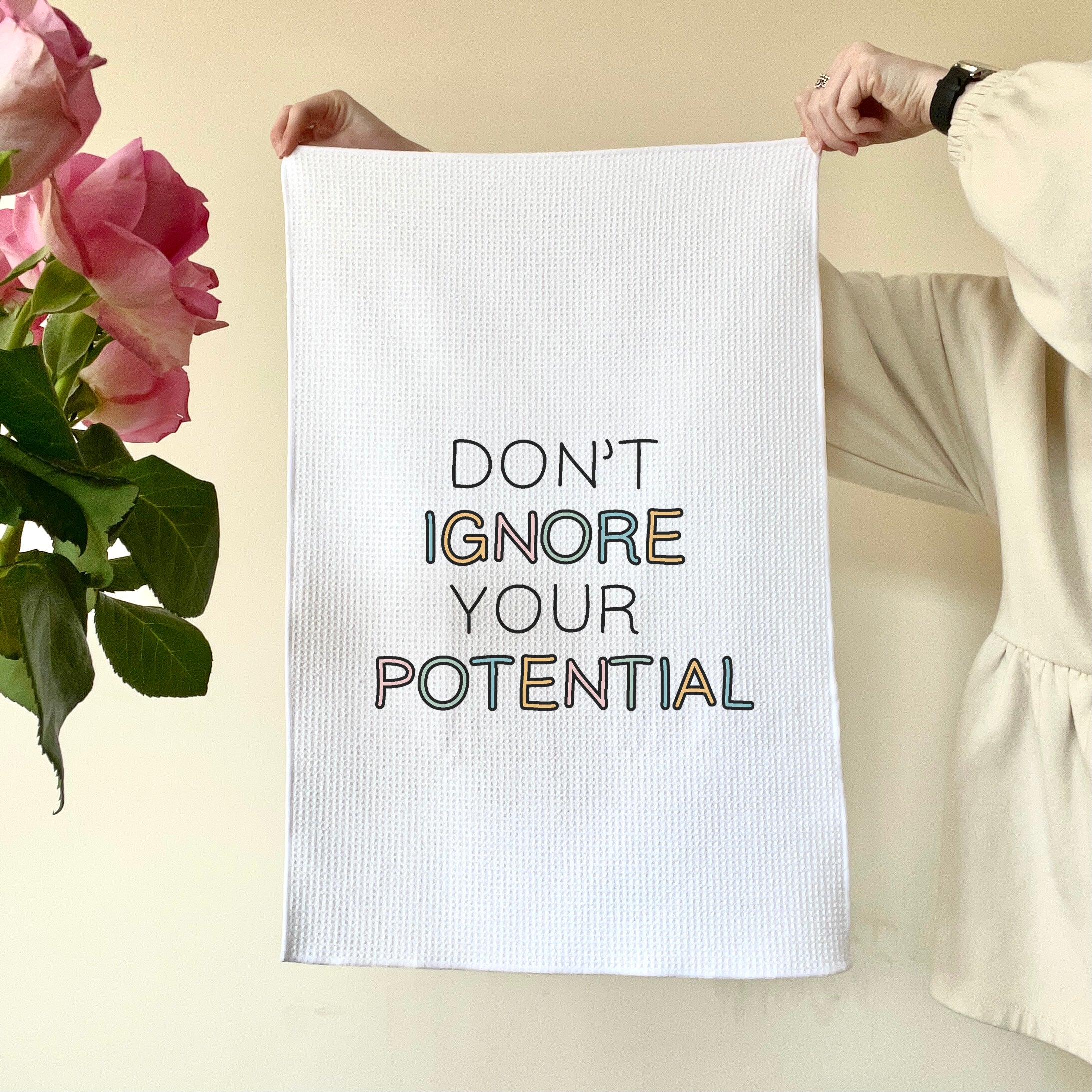Don't Ignore your potential Tea Towel