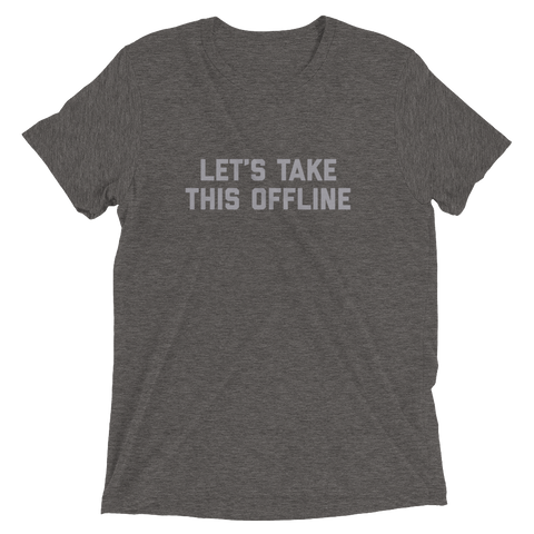 Let's Take This Offline t-shirt