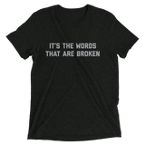 It's the words that are broken t-shirt