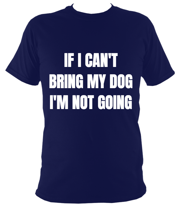 """If I Can't Bring My Dog"" Unisex Tee"
