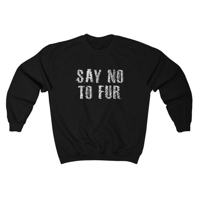 Say No To Fur Unisex Sweatshirt