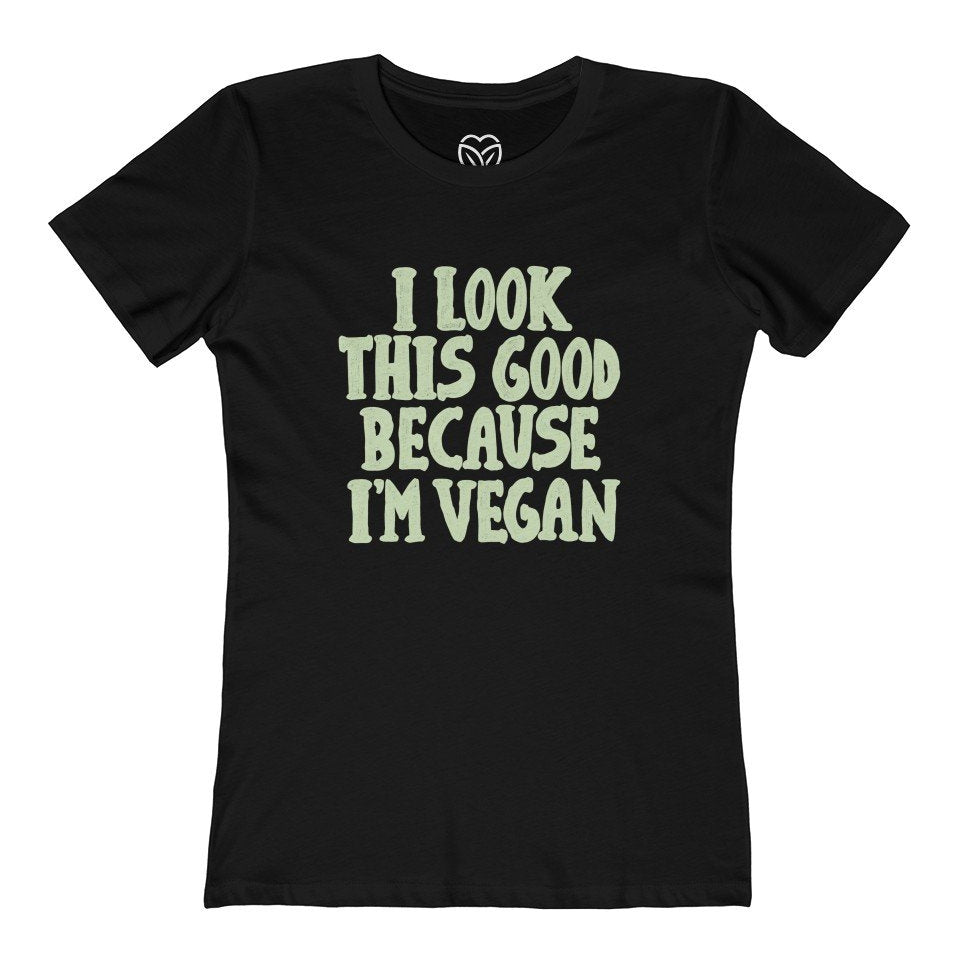 I Look This Good Because I'm Vegan Women's T-Shirt
