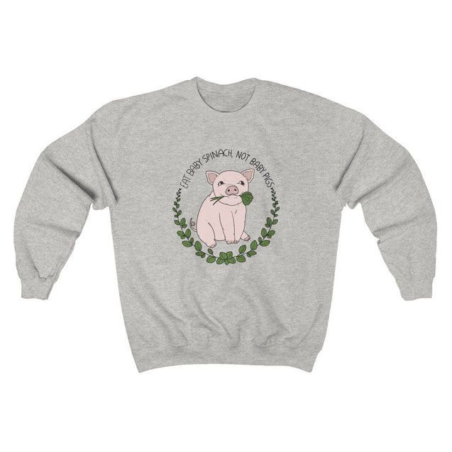 Eat Baby Spinach Not Baby Pigs Unisex Sweatshirt