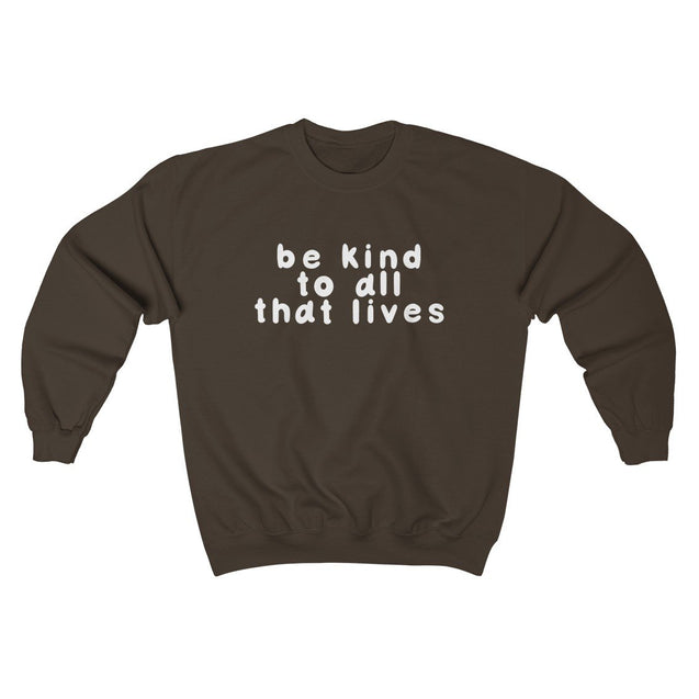 Be Kind To All That Lives Unisex Sweatshirt