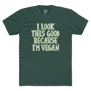 I Look This Good Because I'm Vegan Men's T-Shirt