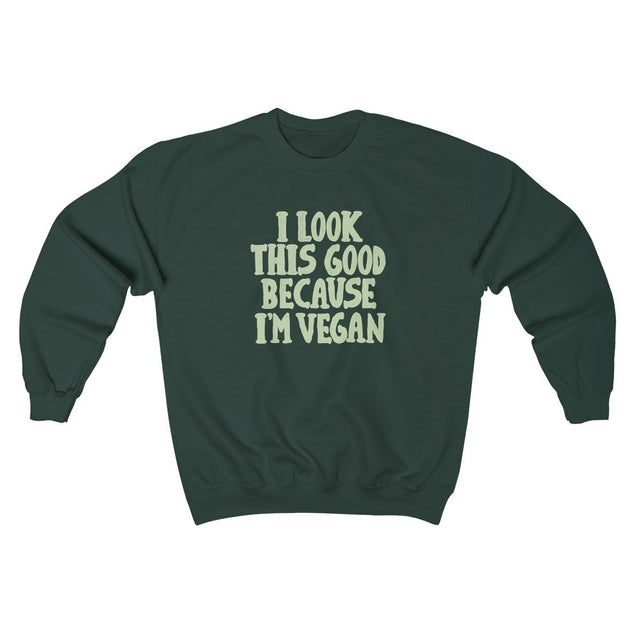 I Look This Good Because I'm Vegan Unisex Sweatshirt