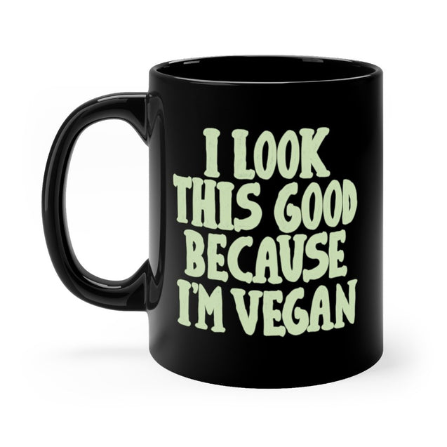 I Look This Good Because I'm Vegan Black Mug