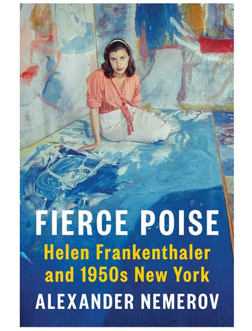 Fierce Poise; Helen Frankenthaler and 1950s New York