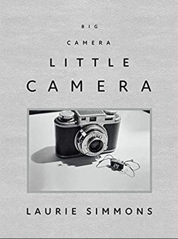 Laurie Simmons: Big Camera Little Camera