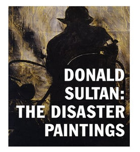 Donald Sultan: The Disaster Paintings (signed copy available)