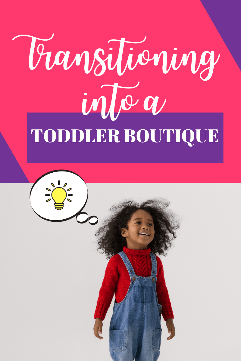 "Transitioning into a ""Toddler Boutique"""