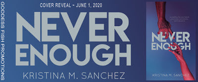 Cover Reveal and Giveaway: Never Enough by Kristina M Sanchez