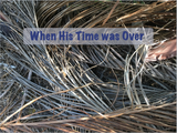 When His Time was Over