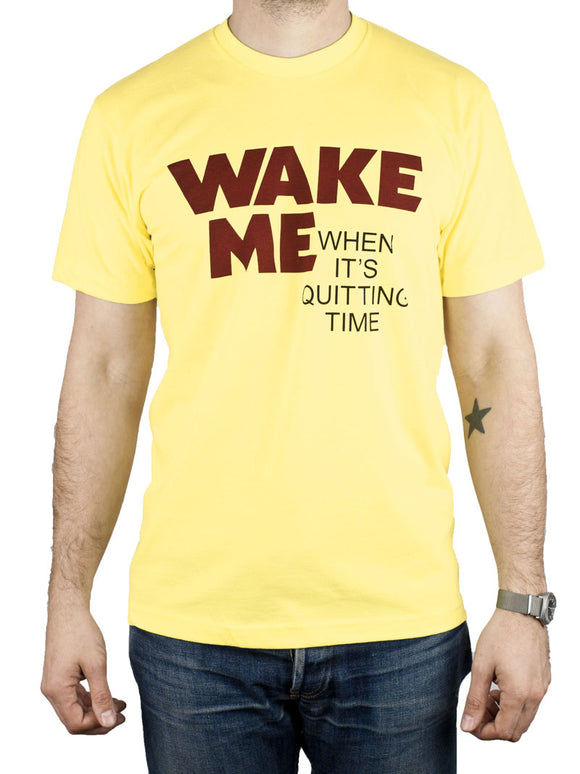 Wake Me Quitting Time Shirt