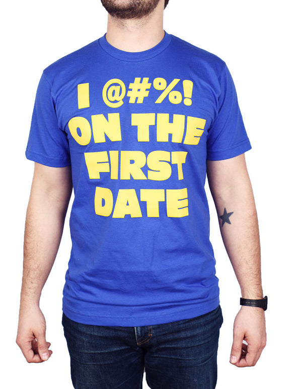 I @#%! On the First Date Shirt