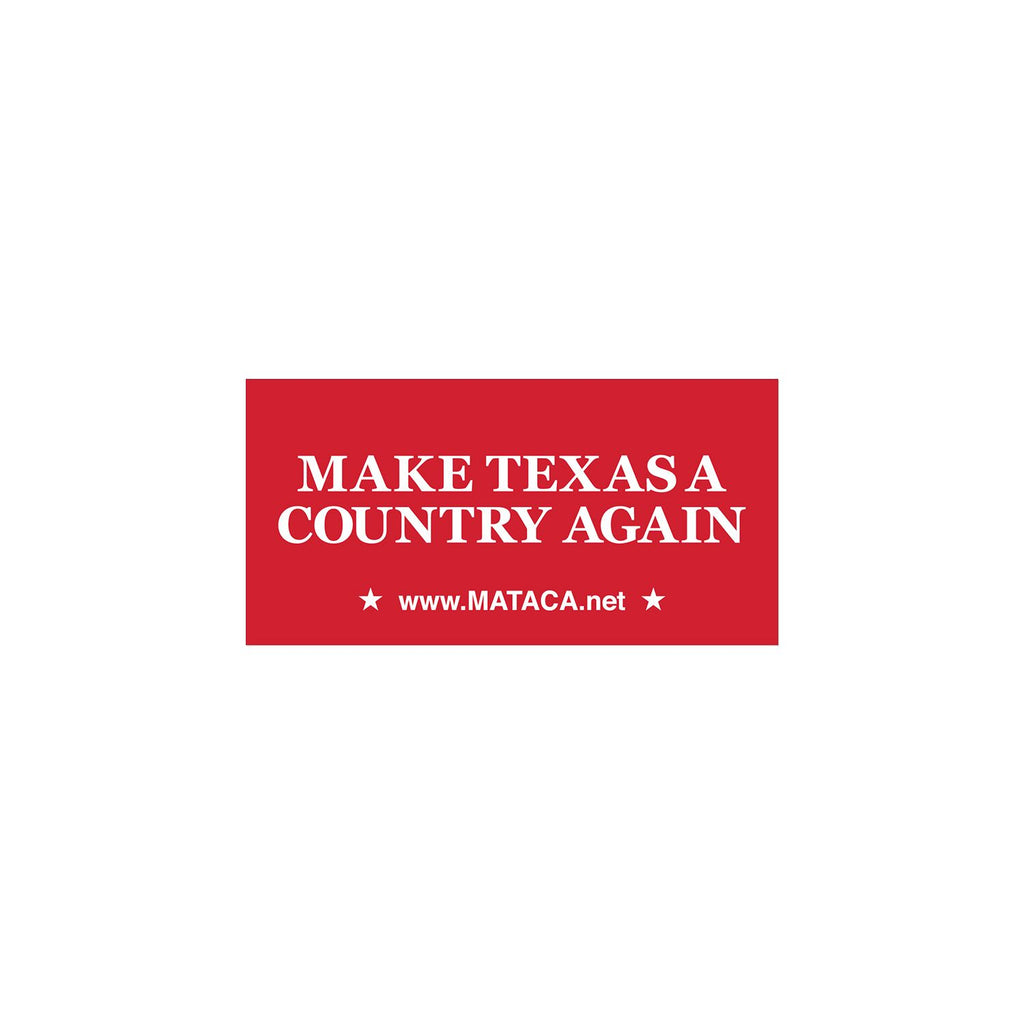 Make Texas A Country Again - MATACA Computer / Cooler Sticker - MATACA