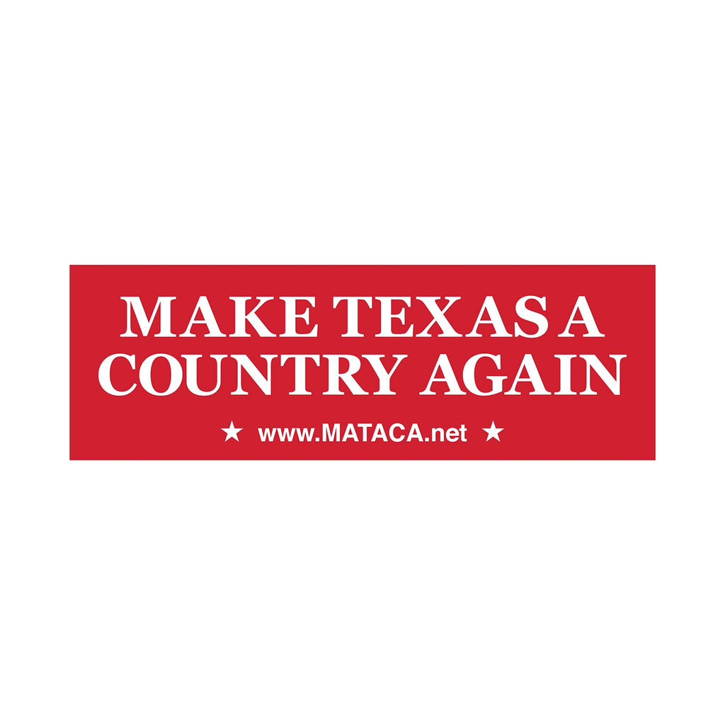 Make Texas A Country Again - MATACA Bumper Sticker - MATACA