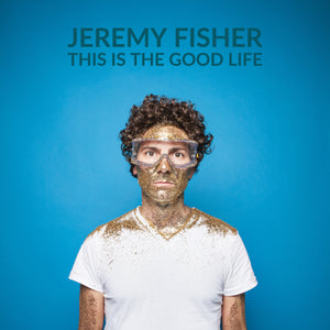 Jeremy Fisher - This Is The Good Life (digital download)