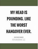 """Quote """"My head is pounding, like the worst hangover ever?"""