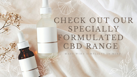 Check out our CBD range , made with simplicity in mind