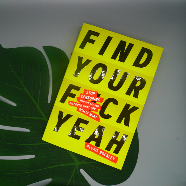find your fck yeah stop censoring who you are and discover what you really want paperback book