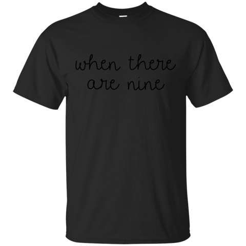 When There Are Nine T-Shirt 0