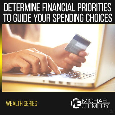 Determine Financial Priorities to Guide Your Spending Choices