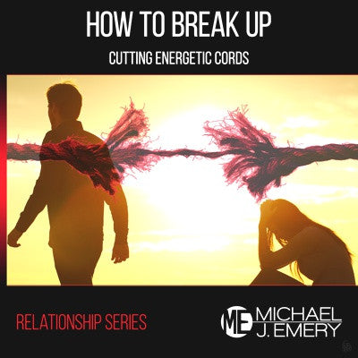 How to Break Up - Cutting Energetic Cords