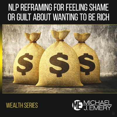 NLP Reframing Feeling Shame or Guilt About Wanting to Be Rich