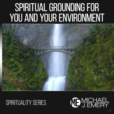 Spiritual Grounding for You and Your Environment