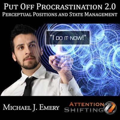 Put Off Procrastination 2.0 - NLP Perceptual Positions and State Management