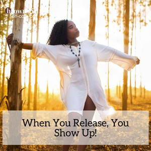 When You Release, You Show Up!