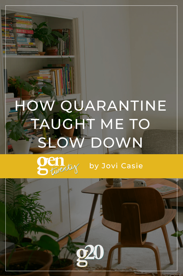 How Quarantine Taught Me To Slow Down