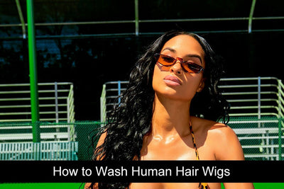 How to Wash Human Hair Wigs