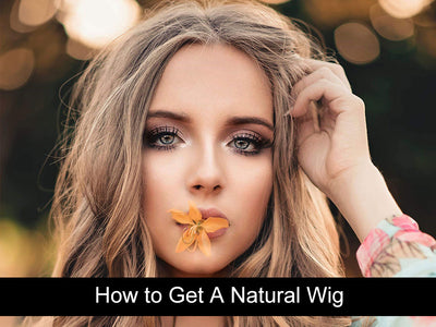 How to get a natural wig?