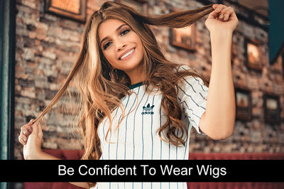 Be Confident To Wear Wigs