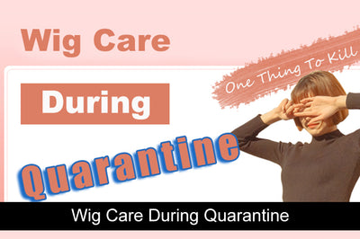 Wig Care During Quarantine