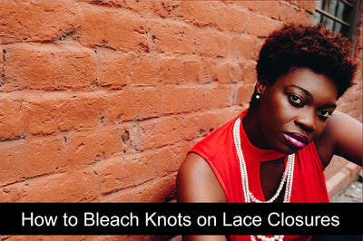How to Bleach Knots on Lace Closures