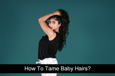 How To Tame Baby Hairs?