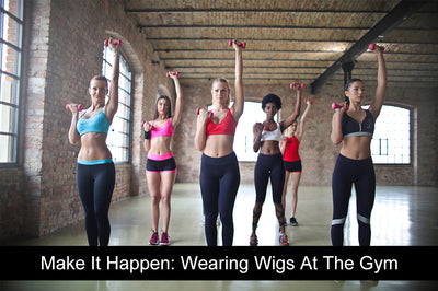 Make It Happen: Wearing Wigs At The Gym