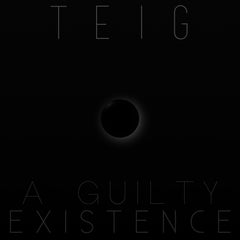 Teig - A Guilty Existence (Ships March 21st, 2016)