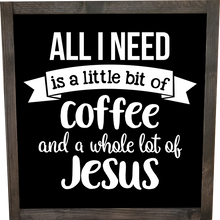 Load image into Gallery viewer, All I Need Is Coffee And A Whole Lot Of Jesus