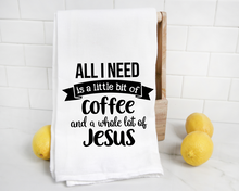 Load image into Gallery viewer, All I need is a little bit of coffee and a whole lot of Jesus