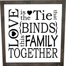 Load image into Gallery viewer, Love is the tie that binds this family together