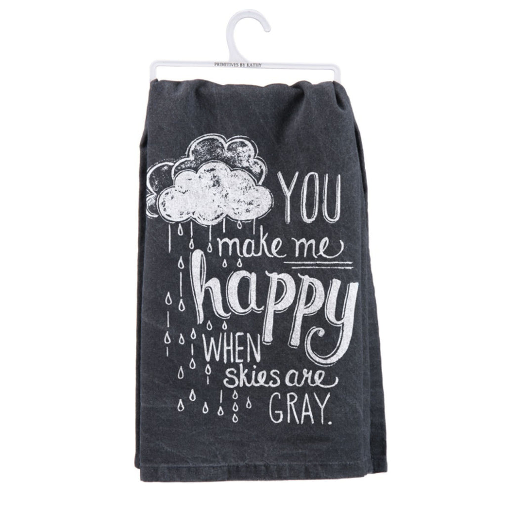 You Make Me Happy When Skies Are Gray Dish Towel
