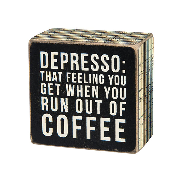 Depresso: That Feeling When You Run Out Of Coffee Box Sign