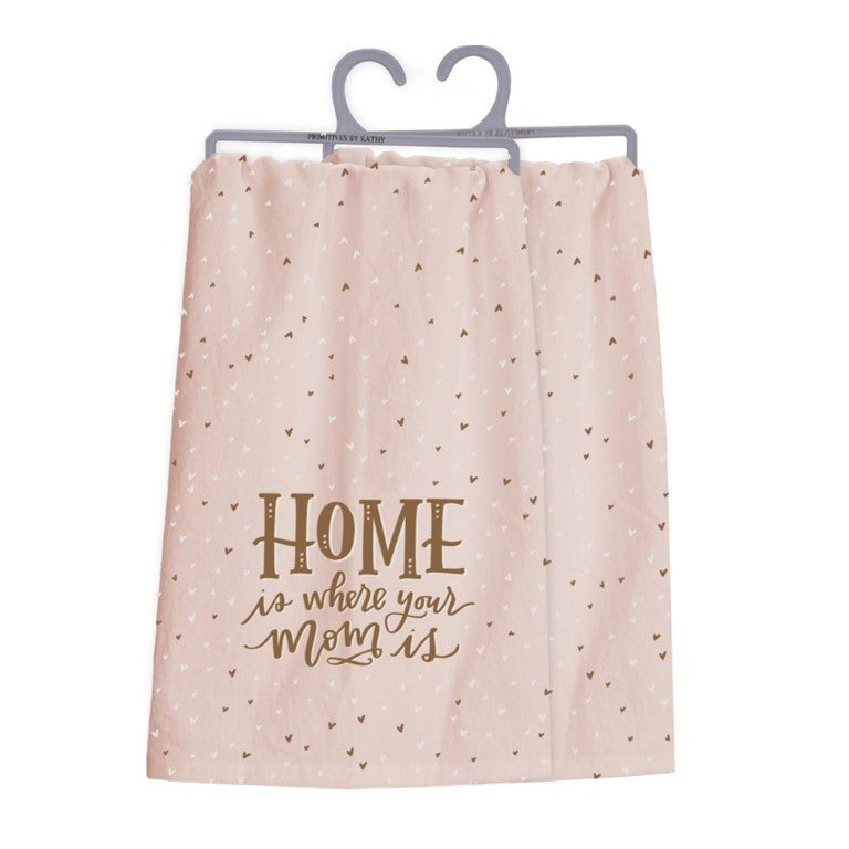 Home Is Where Your Mom Is Dish Towel